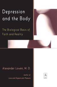 Depression and the Body: The Biological Basis of Faith and Reality