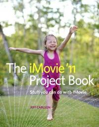The iMovie '11 Project Book: Stuff You Can Do with iMovie