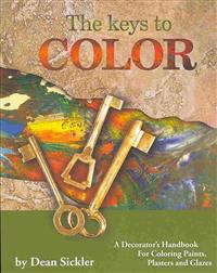 The Keys to Color: A Decorator's Handbook for Coloring Paints, Plasters and Glazes