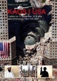 KAOS i USA, i spåren av 11 september, 10 år efter terrorattackerna i new York 2001