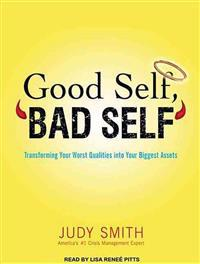 Good Self, 'Bad Self': Transforming Your Worst Qualities Into Your Biggest Assets