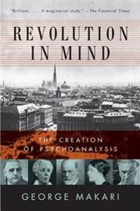 Revolution in Mind: The Creation of Psychoanalysis