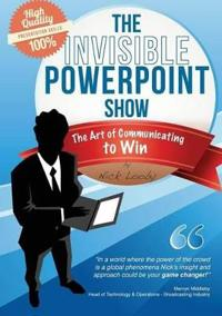 The Invisible PowerPoint Show and the Art of Communicating to Win