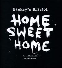 Banksy´s Bristol - Home Sweet Home : the unofficial guide