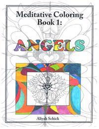 Angels: Meditative Coloring Book 1: Adult Coloring for Relaxation, Stress Reduction, Meditation, Spiritual Connection, Prayer,