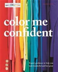 Color Me Confident: Expert Guidance to Help You Look Wonderful and Feel Great