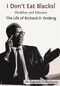 I Don't Eat Blacks - The Life of Richard O. Ondeng