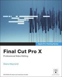 Final Cut Pro X: Professional Video Editing [With DVD ROM]