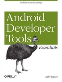 Android Developer Tools Essentials: Android Studio to Zipalign