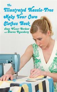 The Illustrated Hassle-Free Make Your Own Clothes Book