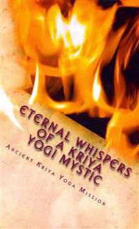 Eternal Whispers of a Kriya Yogi Mystic