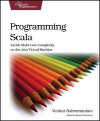 Programming Scala: Tackle Multicore Complexity on the JVM