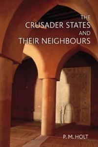 The Crusader States and Their Neighbors, 1098-1291