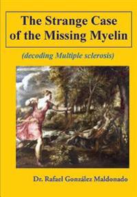 The Strange Case of the Missing Myelin: (Decoding Multiple Sclerosis)