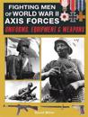 Fighting Men of World War II Axis Forces: Uniforms, Equipment and Weapons