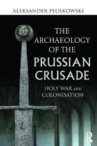 The Archaeology of the Prussian Crusade
