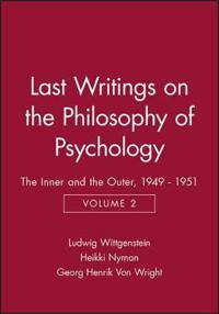 Volume 2 Last Writings on the Philosophy of Psychology: The Inner and the Outer, 1949 - 1951