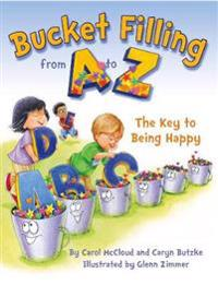 Bucket Filling from A to Z: Your Key to Being Happy