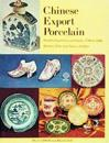 Chinese Export Porcelain, Standard Patterns and Forms, 1780-1880