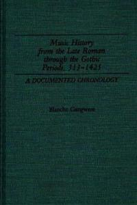 Music History from the Late Roman Through the Gothic Periods, 313-1425
