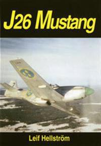 J26 Mustang : ett jaktplan och en era i Sverige : a fighter and an era in S