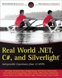 Real World .NET, C#, and Silverlight: Indispensible Experiences from 15 MVP