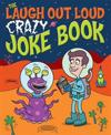 The Laugh Out Loud Crazy Joke Book