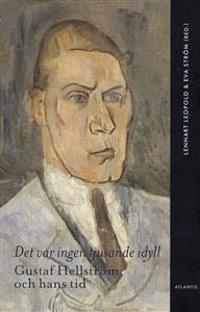Det var ingen tjusande idyll : Gustaf Hellström och hans tid