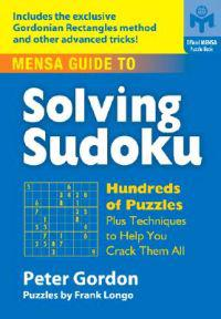 Mensa Guide to Solving Sudoku: Hundreds of Puzzles Plus Techniques to Help You Crack Them All