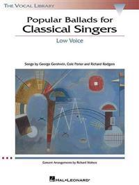 Popular Ballads for Classical Singers: The Vocal Library Low Voice