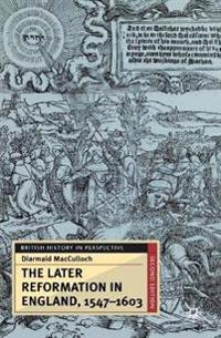 The Later Reformation in England, 1547-1603