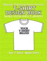 T-Shirt Design Book: Design Your Own T-Shirts!