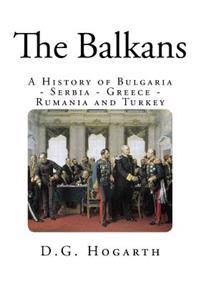 The Balkans: A History of Bulgaria - Serbia - Greece - Rumania and Turkey