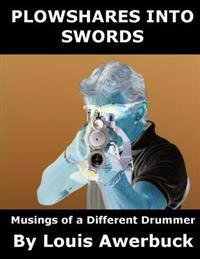 Plowshares Into Swords: Musings of a Different Drummer