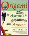 "Origami to Astonish and Amuse: Over 400 Original Models, Including Such ""Classics"" as the Chocolate-Covered Ant, the Transvestite Puppet, the Invisib"