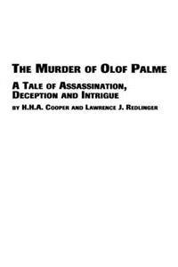 The Murder of Olof Palme - A Tale of Assassination, Deception and Intrigue