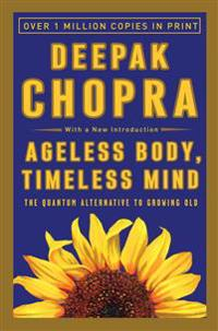Ageless Body, Timeless Mind: The Quantum Alternative to Growing Old