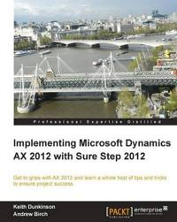 Implementing Microsoft Dynamics AX 2012 with Sure Step 2012