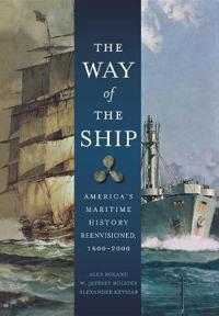 The Way of the Ship: America's Maritime History Reenvisioned, 1600-2000
