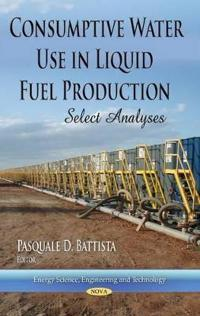Consumptive Water Use in Liquid Fuel Production: Select Analyses