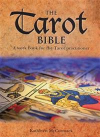 The Tarot Bible: A Handbook for the Tarot Practitioner