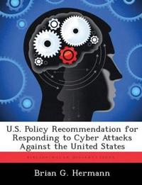 U.S. Policy Recommendation for Responding to Cyber Attacks Against the United States