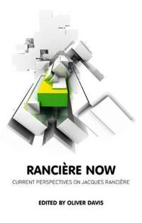 Ranciere Now: Current Perspectives on Jacques Ranciere