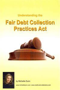 Understanding and Following the Fair Debt Collection Practices ACT: The Collecting Money Series