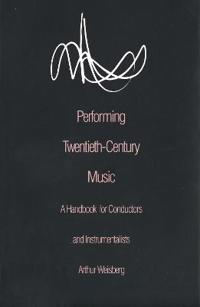 Performing Twentieth-Century Music: A Handbook for Conductors and Instrumentalists