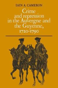 Crime and Repression in the Auvergne and the Guyenne, 1720-1790