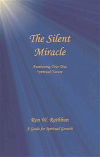 The Silent Miracle: Awakening Your True Spiritual Nature