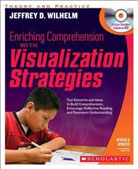 Enriching Comprehension with Visualization Strategies: Text Elements and Ideas to Build Comprehension, Encourage Reflective Reading, and Represent Und