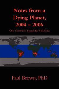 Notes from a Dying Planet, 2004-2006