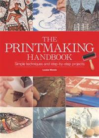 The Printmaking Handbook: The Complete Guide to the Latest Techniques, Tools, and Materials